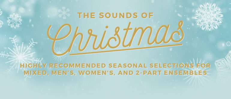 Sounds of Christmas: Highly Recommended Seasonal Selections for Mixed, Men's, Women's, and 2-Part Ensembles